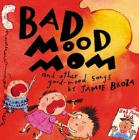 Good Mood Records JBZ101 Bad Mood Mom and Other Good Mood Songs by Jamie Broza