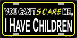 LP - 1198 You Can t Scare Me  I have Children License Plates - X385