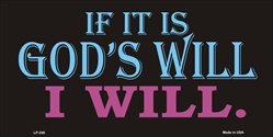 LP - 249 If It s God s Will License Plate - 2656