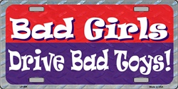 LP - 004 Bad Girls Drive Bad Toys License Plate - X078