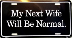 LP - 042 My Next Wife Will Be Normal License Plate - 1494